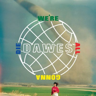 dawes-we_are_all_gonna_die